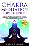 Chakra meditation for beginners: The ultimate starter guide to improve your health and positive energy learning about chakra meditation, mudras and practical ... exercises to balance and heal your chakras