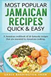 Most Popular Jamaican Recipes Quick & Easy: A Jamaican cookbook of 26 fantastic recipes that are essential to Jamaican cooking.
