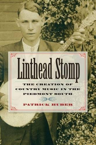Linthead Stomp: The Creation of Country Music in the Piedmont (Southern Textiles Linens)