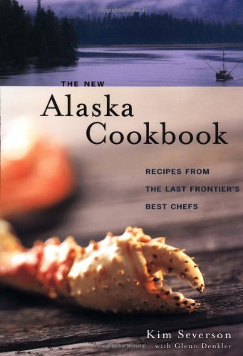 Read Online The New Alaska Cookbook: Recipes from the Last Frontier's Best Chefs pdf