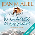 Les chasseurs de mammouths (Les enfants de la Terre 3) | Livre audio Auteur(s) : Jean M. Auel Narrateur(s) : Lila Tamazit