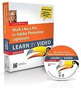Work Like a Pro in Adobe Photoshop Lightroom: Learn by Video