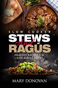 Slow Cooker Stews and Ragus: Healthy recipes for easy family meals (English Edition) de [Donovan, Mary, Publishing, Iron Ring]