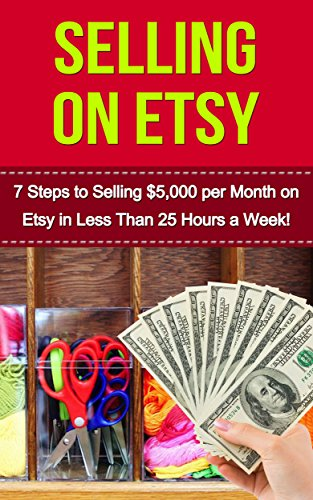 selling-on-etsy-7-steps-to-selling-5000-per-month-on-etsy-in-less-than-25hrs-a-week-etsy-business-et