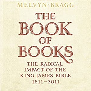 The Book of Books: The Radical Impact of the King James Bible, 1611-2011 Audiobook