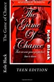 The Game of Chance, Kole Black, 1494442337