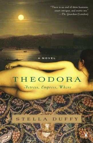 Theodora: Actress, Empress, Whore: A Novel