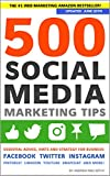 500 Social Media Marketing Tips: Essential Advice, Hints and Strategy for Business: Facebook, Twitter, Instagram, Pinterest, LinkedIn, YouTube, Snapchat, and More! (Updated JUNE 2019!)
