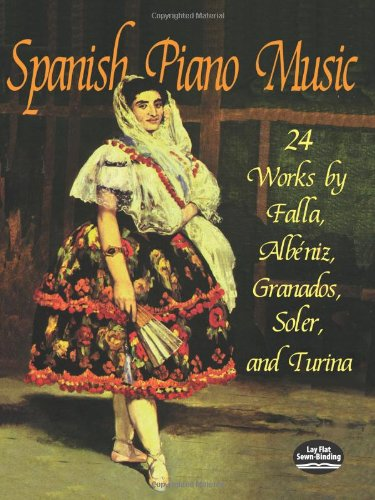 Spanish Piano Music: 24 Works by de Falla, Albéniz, Granados, Soler and Turina (Dover Music for Piano)