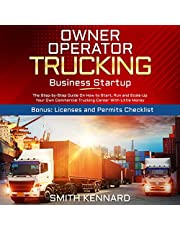 Owner Operator Trucking Business Startup: The Step-by-Step Guide on How to Start, Run and Scale-Up Your Own Commercial Trucking Career with Little Money   Bonus: Licenses and Permits Checklist