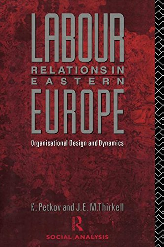 Labour Relations in Eastern Europe: Organisational Design and Dynamics (Social Analysis)