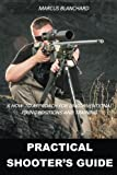 Download Practical Shooter's Guide: A How-To Approach For Unconventional Firing Positions and Training in PDF ePUB Free Online