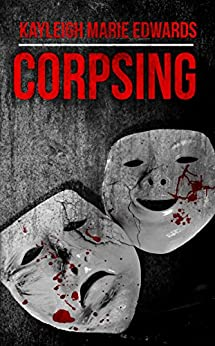 Corpsing by [Edwards, Kayleigh Marie]