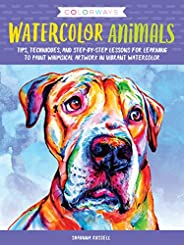 Colorways: Watercolor Animals: Tips, techniques, and step-by-step lessons for learning to paint whimsical artw