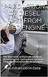 Production of diesel fuel from used engine oil: The alternative to biodiesel, red diesel, diesel non-road, marine diesel, kerosene & liquefied natural gas for diesel engines.