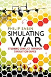 Simulating War: Studying Conflict through Simulation Games