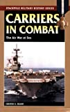 Carriers in Combat, Chester G. Hearn, 081173398X