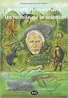 Book Bernard Heuvelmans - Un rebelle de la science: Volume 1 (Bibliothèque Heuvelmansienne)