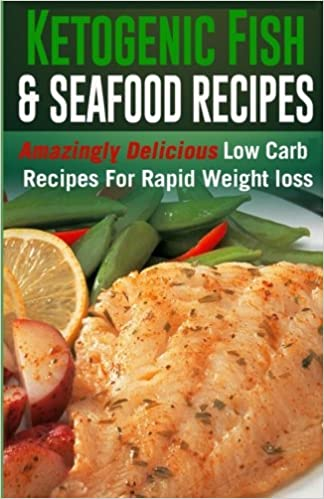 Book Ketogenic Fish & Seafood Recipes: Amazingly Delicious Low Carb Recipes For Rapid Weight loss