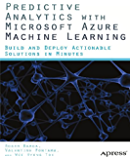 Predictive Analytics with Microsoft Azure Machine Learning: Build and Deploy Actionable Solutions in Minutes