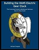 Building the HANS Electric Gear Clock, Michael Simpson, 1938687019