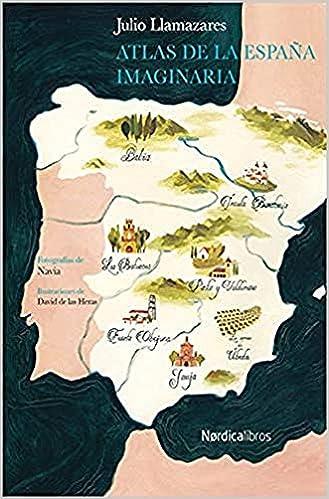 Atlas de la España Imaginaria (Ilustrados): Amazon.es: Alonso Llamazares, Julio, De las Heras Belahunde, David, Navia Martínez, José Manuel: Libros
