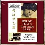 Bound Feet and Western Dress: A Memoir | Pang-Mei Natasha Chang