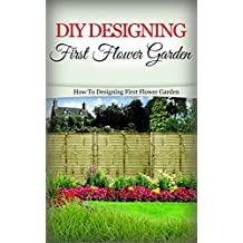 DIY Designing First Flower Garden: How to Designing First Flower Garden