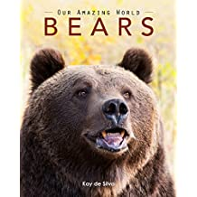 Bears: Amazing Pictures & Fun Facts on Animals in Nature (Our Amazing World Series Book 11)