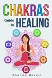 Chakra Healing: Practical Self-Healing Methods to Unblock, Awaken and Balance your Chakras