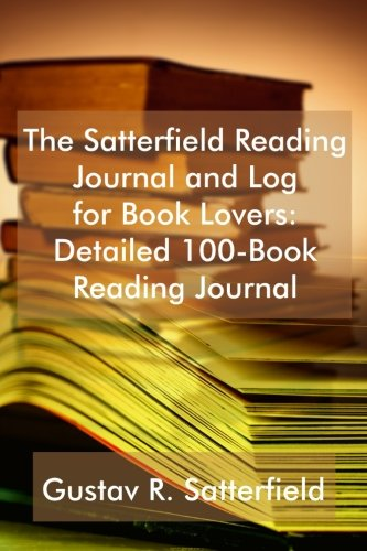 Download The Satterfield Reading Journal and Log for Book Lovers: Detailed 100-Book Reading Journal pdf