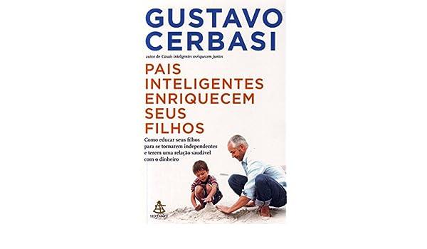 Pais Inteligentes Enriquecem Seus Filhos (Em Portugues do Brasil): Gustavo Cerbasi: 9788575427279: Amazon.com: Books