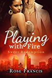 Playing with Fire: A BWWM Romance (Sweet Redemption Book 1)