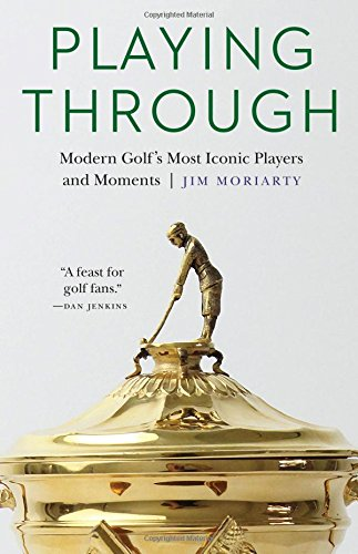 Playing Through: Modern Golf's Most Iconic Players and Moments