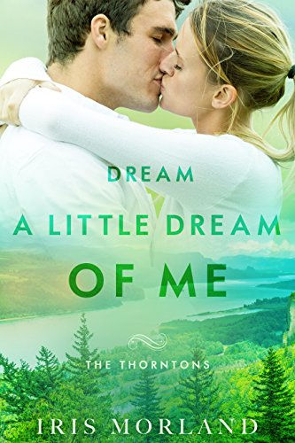 Dream a Little Dream of Me (Love Everlasting) (The Thorntons Book 4) by [Morland, Iris]