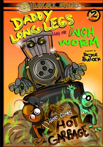 (Daddy Long Legs and The Inchworm Issue #2: Here Comes Hot Garbage! (Daddy Long Legs & The Inchworm) (Volume 2) )