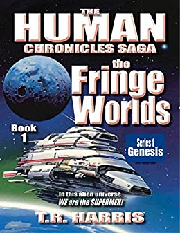 The Fringe Worlds: (The Human Chronicles Saga -- Book 1) by [Harris, T.R.]