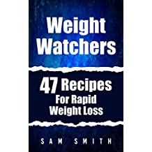 Smart Points: 47 Recipes For Rapid Weight Loss (A Cookbook With Smart Point Meal Plans For Breakfast, Lunch, and Dinner)