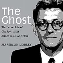 The Ghost: The Secret Life of CIA Spymaster James Jesus Angleton Audiobook by Jefferson Morley Narrated by John Pruden