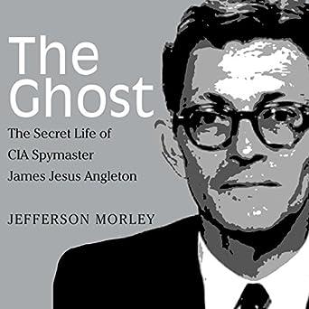 amazon com the ghost the secret life of cia spymaster james jesus