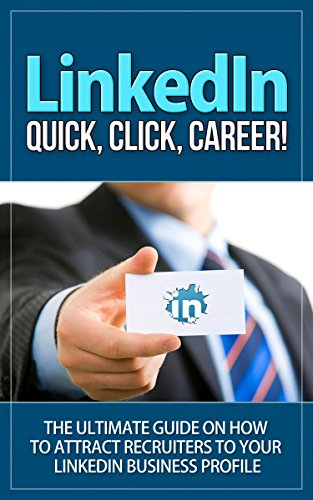 LinkedIn: Quick, Click, Career! - The Ultimate Guide on How to Attract Recruiters to Your LinkedIn Business Profile (linkedin, linkedin marketing, linkedin search, linkedin secret) (English Edition)
