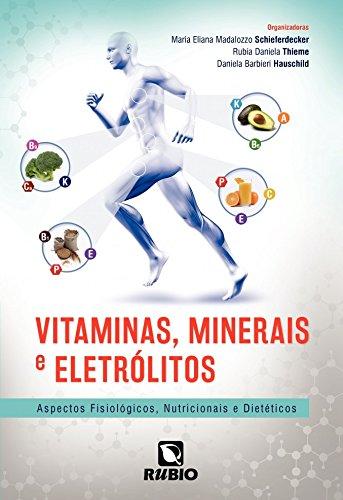 Vitaminas, Minerais E Eletrólitos: Aspectos Fisiológicos, Nutricionais E Dietéticos