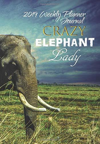 Crazy Elephant Lady 2019 Weekly Planner Journal: Safari 2019 ...