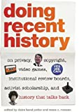 img - for Doing Recent History: On Privacy, Copyright, Video Games, Institutional Review Boards, Activist Scholarship, and History That Talks Back (Since 1970: ... 1970: Histories of Contemporary America Ser.) book / textbook / text book