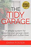 The Tidy Garage: A simple system for keeping your garage clean, organized and clutter free (Declutter, Organize and Simplify)