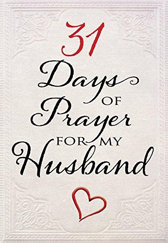 31 Days of Prayer for My Husband (Praying For Your Husband 31 Days Of Prayer)