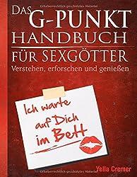 Das G-Punkt Handbuch für Sexgötter: Verstehen, erforschen und genießen