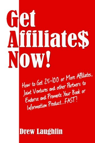 51rWp80ySwL - Get Affiliates Now!: How to Get 25-100 or More Affiliates, Joint Ventures and Other Partners to Endorse and Promote Your Book or Information Product...FAST! (Free Bonuses Included)