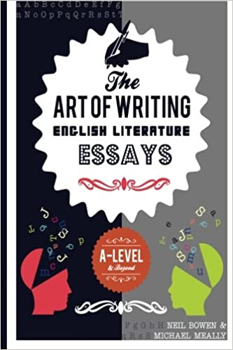 the art of writing english literature essays for alevel and beyond  the art of writing english literature essays for alevel and beyond  michael meally neil bowen  amazoncom books