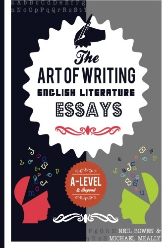 com the art of writing english literature essays for a com the art of writing english literature essays for a level and beyond 9780993077845 michael meally neil bowen books